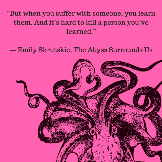 But when you suffer with someone, you learn them. And, it's hard to kill a person you've learned, Emily Skrutskie, The Abyss Surrounds Us
